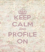 KEEP CALM AND PROFILE ON - Personalised Poster A4 size