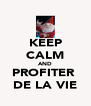 KEEP CALM AND PROFITER  DE LA VIE - Personalised Poster A4 size