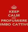 KEEP CALM AND PROFUMIERE BIMBO CATTIVO - Personalised Poster A4 size