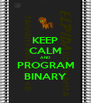 KEEP CALM AND PROGRAM BINARY - Personalised Poster A4 size