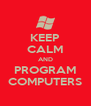 KEEP CALM AND PROGRAM COMPUTERS - Personalised Poster A4 size