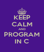 KEEP CALM AND PROGRAM IN C - Personalised Poster A4 size