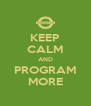 KEEP CALM AND PROGRAM MORE - Personalised Poster A4 size
