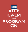 KEEP CALM AND PROGRAM ON - Personalised Poster A4 size