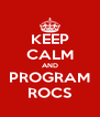 KEEP CALM AND PROGRAM ROCS - Personalised Poster A4 size