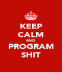 KEEP CALM AND PROGRAM SHIT - Personalised Poster A4 size