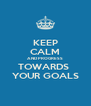 KEEP CALM AND PROGRESS TOWARDS  YOUR GOALS - Personalised Poster A4 size
