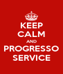 KEEP CALM AND PROGRESSO SERVICE - Personalised Poster A4 size