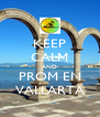 KEEP CALM AND PROM EN VALLARTA - Personalised Poster A4 size