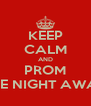 KEEP CALM AND PROM THE NIGHT AWAY - Personalised Poster A4 size