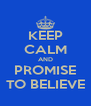 KEEP CALM AND PROMISE TO BELIEVE - Personalised Poster A4 size