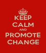 KEEP CALM AND PROMOTE CHANGE - Personalised Poster A4 size