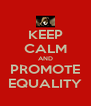 KEEP CALM AND PROMOTE EQUALITY - Personalised Poster A4 size
