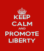 KEEP CALM AND PROMOTE LIBERTY - Personalised Poster A4 size