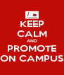 KEEP CALM AND PROMOTE ON CAMPUS - Personalised Poster A4 size