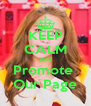 KEEP CALM And Promote  Our Page - Personalised Poster A4 size