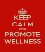 KEEP CALM AND PROMOTE WELLNESS - Personalised Poster A4 size