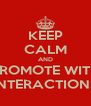 KEEP CALM AND PROMOTE WITH INTERACTIONS - Personalised Poster A4 size
