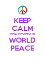 KEEP CALM AND PROMOTE WORLD PEACE - Personalised Poster A4 size
