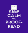 KEEP CALM AND PROOF- READ - Personalised Poster A4 size