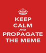KEEP CALM AND PROPAGATE THE MEME - Personalised Poster A4 size