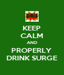 KEEP CALM AND PROPERLY DRINK SURGE - Personalised Poster A4 size