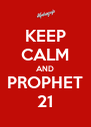 KEEP CALM AND PROPHET 21 - Personalised Poster A4 size