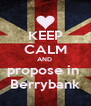 KEEP CALM AND  propose in  Berrybank - Personalised Poster A4 size