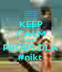 KEEP CALM AND PROPS DLA #nikt  - Personalised Poster A4 size