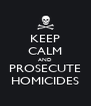 KEEP CALM AND PROSECUTE HOMICIDES - Personalised Poster A4 size