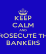 KEEP CALM AND PROSECUTE THE BANKERS - Personalised Poster A4 size