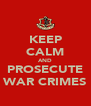 KEEP CALM AND PROSECUTE WAR CRIMES - Personalised Poster A4 size