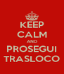 KEEP CALM AND PROSEGUI TRASLOCO - Personalised Poster A4 size