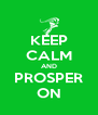 KEEP CALM AND PROSPER ON - Personalised Poster A4 size