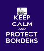 KEEP CALM AND PROTECT BORDERS - Personalised Poster A4 size