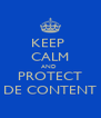 KEEP  CALM AND  PROTECT DE CONTENT - Personalised Poster A4 size