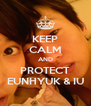 KEEP CALM AND PROTECT EUNHYUK & IU - Personalised Poster A4 size