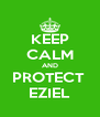 KEEP CALM AND PROTECT  EZIEL - Personalised Poster A4 size
