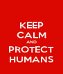 KEEP CALM AND PROTECT HUMANS - Personalised Poster A4 size