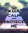KEEP CALM AND PROTECT ME - Personalised Poster A4 size