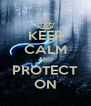 KEEP CALM AND PROTECT ON - Personalised Poster A4 size