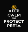 KEEP CALM AND PROTECT PEETA - Personalised Poster A4 size