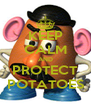 KEEP CALM AND PROTECT POTATOES - Personalised Poster A4 size