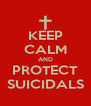KEEP CALM AND PROTECT SUICIDALS - Personalised Poster A4 size