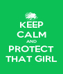 KEEP CALM AND PROTECT THAT GIRL - Personalised Poster A4 size