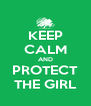 KEEP CALM AND PROTECT THE GIRL - Personalised Poster A4 size