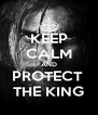 KEEP CALM AND PROTECT  THE KING - Personalised Poster A4 size