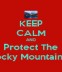 KEEP CALM AND Protect The Rocky Mountains   - Personalised Poster A4 size