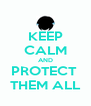 KEEP CALM AND PROTECT  THEM ALL - Personalised Poster A4 size