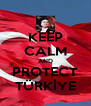 KEEP CALM AND PROTECT TÜRKİYE - Personalised Poster A4 size